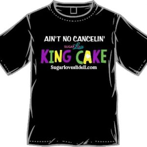 Ain't No Cancelin' Sugar Love King Cake Tshirt