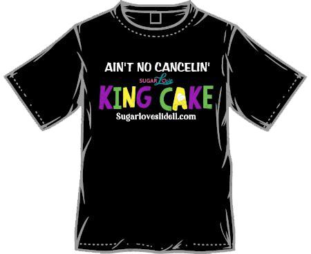 Ain't No Cancelin' Sugar Love King Cake Tshirt